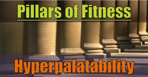 Hyperpalatability - Pillars of Fitness